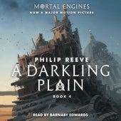 A Darkling Plain - Mortal Engines, Book 4 (Unabridged) von Philip Reeve