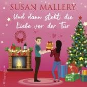 Und dann steht die Liebe vor der Tür (Ungekürzt) von Susan Mallery