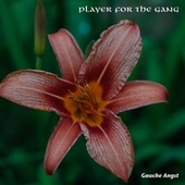 Player For The Gang von Gauche Angst