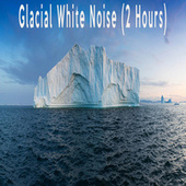 Glacial White Noise (2 Hours) by Color Noise Therapy