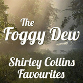 The Foggy Dew Shirley Collins Favourites de Shirley Collins