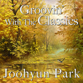 Groovin' with the Classics by Joohyun Park