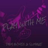 Play With Me by DBM Bonez