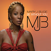 Be Without You von Mary J. Blige