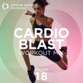 Cardio Blast Workout Mix Vol. 18 (Nonstop Workout Mix 132-150 BPM) by Power Music Workout