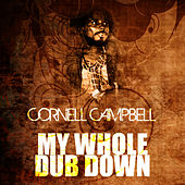 My Whole Dub Down de Cornell Campbell