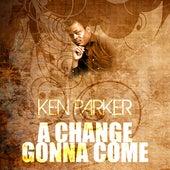A Change Gonna Come de Ken Parker