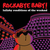 Lullaby Renditions of the Weeknd by Rockabye Baby!