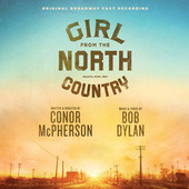 Girl From The North Country Original Broadway Cast Recording by Original Broadway Cast Of Girl From The North Country