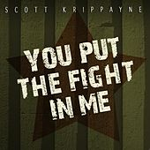 You Put the Fight in Me - Single by Scott Krippayne