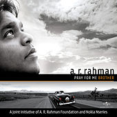 Pray For Me Brother by A.R. Rahman