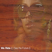 We Ride (I See The Future) von Mary J. Blige