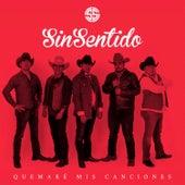 Quemaré Mis Canciones by Sin Sentido