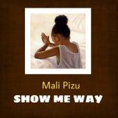 Show Me Way by Mali pizu