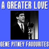 A Greater Love Gene Pitney Favourites by Gene Pitney