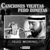 Canciones Viejitas Pero Bonitas de Teles Moreno