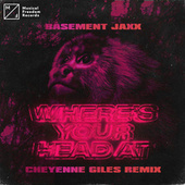 Where's Your Head At (Cheyenne Giles Remix) by Basement Jaxx