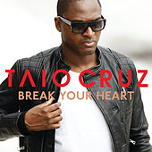 Break Your Heart by Taio Cruz