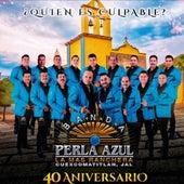 Quien Es Culpable (40 Aniversario) fra Jal La Mas Ranchera La Perla Azul De Cuexcomatitlan