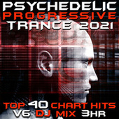Psychedelic Progressive Trance 2021 Top 40 Chart Hits, Vol. 6 DJ Mix 3Hr by Goa Doc