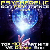 Psychedelic Goa Psy Trance 2021 Top 40 Chart Hits, Vol. 6 DJ Mix 3Hr by Goa Doc