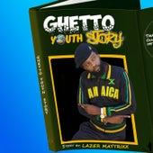 GHETTO YOUTH STORY von Lazer Maytrixx
