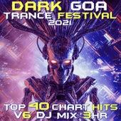 Dark Goa Trance Festival 2021 Top 40 Chart Hits, Vol. 6 DJ Mix 3Hr by Goa Doc