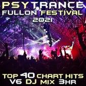 Psy Trance Fullon Festival 2021 Top 40 Chart Hits, Vol. 6 DJ Mix 3Hr by Goa Doc