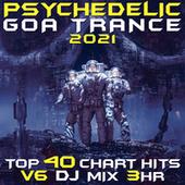 Psychedelic Goa Trance 2021 Top 40 Chart Hits, Vol. 6 DJ Mix 3Hr by Goa Doc
