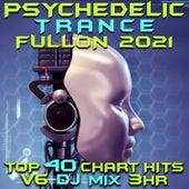 Psychedelic Trance Fullon 2021 Top 40 Chart Hits, Vol. 6 DJ Mix 3Hr by Goa Doc