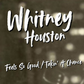 Feels So Good / Takin' A Chance di Whitney Houston