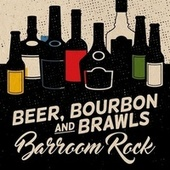 Beer, Bourbon and Brawls: Barroom Rock by Various Artists