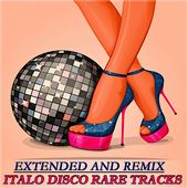 Extended And Remix - Italo Disco Rare Tracks by Various Artists
