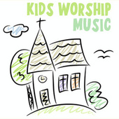 Kids Worship Music by Various Artists