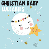Christian Baby Lullabies by Various Artists