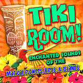 Tiki Room! Enchanted Sounds of the Magical Flowers, Birds & Islands di Various Artists