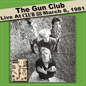 Live at Club 88 - March 6, 1981 (Live Remastered) by The Gun Club