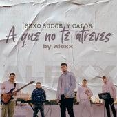 Sexo Sudor & Calor/ A Que No Te Atreves (Cover) di Alexx