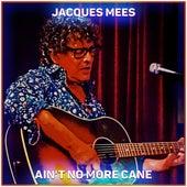 Ain't No More Cane de Jacques Mees