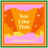 Not Like This by Beth Crowley