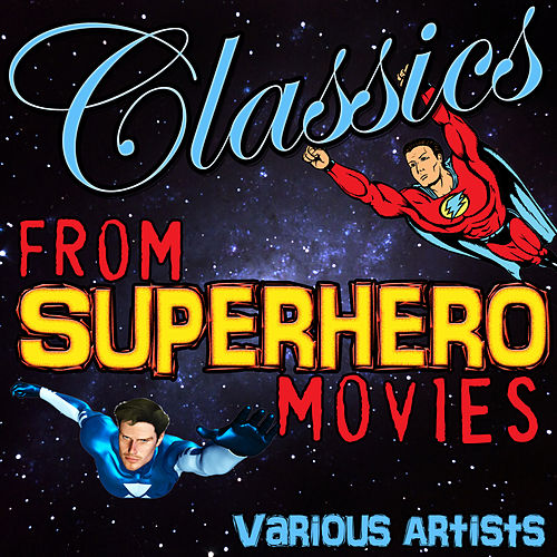 Classics from Superhero Movies by Various Artists