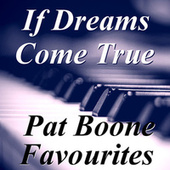 If Dreams Come True Pat Boone Favourites by Pat Boone