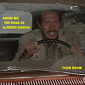 Bring Me the Head of Alfredo Garcia by Tiger Room
