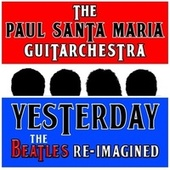 Yesterday - The Beatles Re-Imagined by Paul Santa Maria