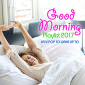 Good Morning Playlist 2017 - Easy Pop to Wake Up to von The Pop Posse