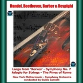 Handel, Beethoven, Barber & Respighi: Largo from 'Xerxes' - Symphony No. 7 - Adagio for Strings - The Pines of Rome von Guido Cantelli
