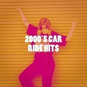 2000's Car Ride Hits by Various Artists