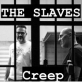 Creep by The Slaves