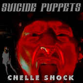 Chelle Shock by Suicide Puppets