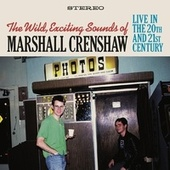 The Wild Exciting Sounds of Marshall Crenshaw: Live in the 20th and 21st Century fra Marshall Crenshaw